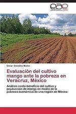 Evaluacion Del Cultivo Mango Ante la Pobreza en Veracruz, Mexico: By Gonzalez...