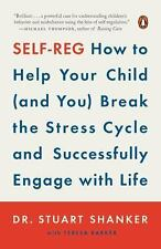 Self-Reg : How to Help Your Child (and You) Break the Stress Cycle and...