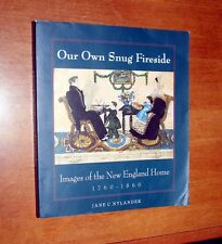 OUR OWN SNUG FIRESIDE: IMAGES OF THE NEW ENGLAND HOME 1760-1860 BY JANE NYLANDER