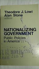 Nationalizing Government: Public Policies in America by Theodore J. Lowi