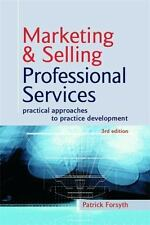 Marketing and Selling Professional Services: Practical Approaches to Practice De