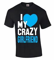 I Love My Crazy Girlfriend T-SHIRT St Valentine's Day Gift For Him Funny Shirt