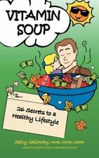 Vitamin Soup : 26 Secrets to a Healthy Lifestyle by Sally Galloway (2013,...