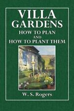 Villa Gardens : How to Plan and How to Plant Them by W. Rogers (2015, Paperback)