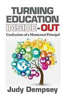 Turning Education Inside-Out. Confessions of a Montessori Principal by Joyce-Dem