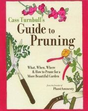 Cass Turnbull's Guide to Pruning: What, When, Where, and How to Prune for a More