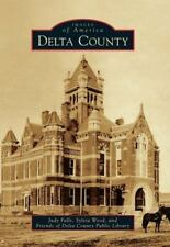 Images of America: Delta County by Friends of Delta County Public Library,...