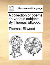 A collection of poems on various subjects. By Thomas Ellwood. by Ellwood, Thoma