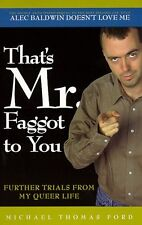 Thats Mr. Faggot to You: Further Trials From My Queer Life by Michael Thomas Fo