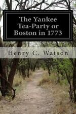 The Yankee Tea-Party or Boston In 1773 by Henry C. Watson (2015, Paperback)