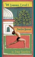 84 Asanas - Level I : Practice Manual by Tony Sanchez (2012, Paperback)
