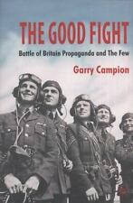 The Good Fight: Battle Of Britain Propaganda And The Few: By Garry Campion
