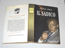 Paull Hill IL SADICO - Longanesi 1 ed 1962 Cammeo Volume 172
