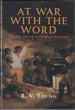 At War with the Word: Literary Theory and Liberal Education by R.V. Young 1ST ED