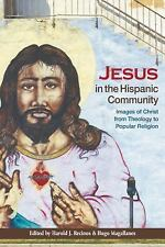 Jesus in the Hispanic Community: Images of Christ from Theology to Popular Relig