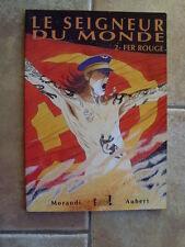 bd Morandi Aubert Le seigneur du Monde 2 Fer Rouge 1999 TBE
