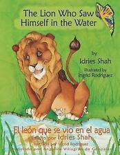 The Lion Who Saw Himself in the Water -- el Leon Que Se Vio en el Agua by Idries