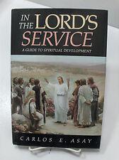 IN THE LORD'S SERVICE A Guide to Spiritual Development by Carlos E. Asay Mormon