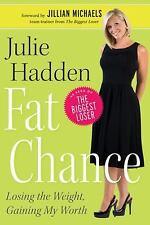 Fat Chance: Losing the Weight, Gaining My Worth - LikeNew - Julie Hadden -