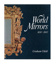 World Mirrors 1650-1900 by Graham Child (1990, Hardcover)