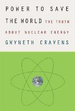 Power to Save the World: The Truth About Nuclear Energy, Gwyneth Cravens, Good C