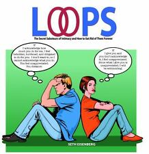 Loops : The Secret Saboteurs of Intimacy and How to Get Rid of Them Forever...