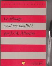 Le Chomage Est-il Une Fatalité ? - Jean-marie Albertini . Relié PUF.