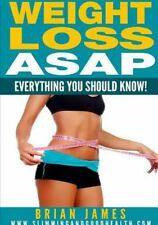 Weight Loss ASAP - Everything You Should Know! by Brian James (2014,...