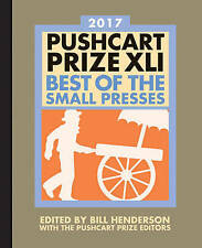 The Pushcart Prize Xli Best of the Small Presses 2017 Edition ' Henderson, Bill