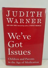 We've Got Issues Book Children Parents in the Age of Medication Judith Warner
