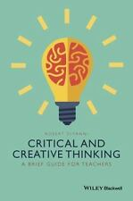 Critical and Creative Thinking : A Brief Guide for Teachers by Robert DiYanni...