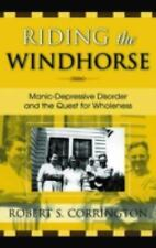 Riding the Windhorse: Manic-Depressive Disorder and the Quest for Wholeness: ...