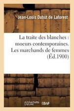 La Traite des Blanches : Moeurs Contemporaines. les Marchands de Femmes by...