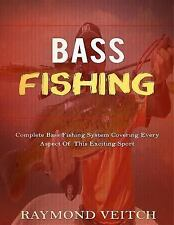 Bass Fishing : Complete Bass Fishing System Covering Every Aspect of This...