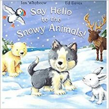 Say Hello To The Snowy Animals Ian Whybrow By Ed Eaves NEW (Paperback) Book
