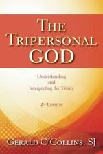 Tripersonal God, The: Understanding and Interpreting the Trinity; 2nd Edition,