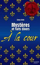 Giova Selly - Mystères et faits divers à la cour - Hachette