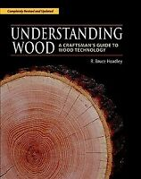 Understanding Wood : A Craftsman's Guide to Wood Technology, Hardcover by Hoa...