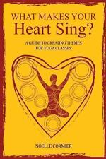 What Makes Your Heart Sing? : A Guide to Creating Themes for Yoga Classes by...