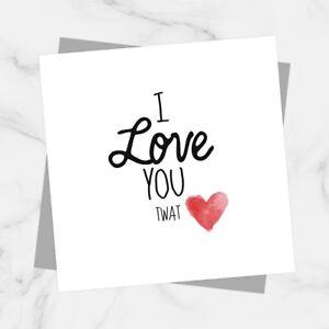 Funny I Love You Twat Valentines Card Anniversary For Boyfriend Husband Partner