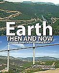Earth Then and Now: Amazing images of Our Changing World-ExLibrary