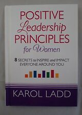 Positive Leadership Principles for Women: 8 Secrets to Inspire and Impact...