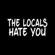 THE LOCALS HATE YOU Sticker Truck Vinyl Decal car surf beach funny tourist ocean