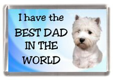 "West Highland White Terrier Fridge Magnet ""I have the BEST DAD IN THE WORLD"""