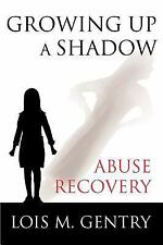 Growing up a Shadow : Abuse Recovery by Lois Gentry (2005, Paperback)