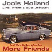 CD JOOLS HOLLAND HIS RHYTHM & BLUES ORCHESTRA  MORE FRIENDS SMALL WORLD BIG BAND
