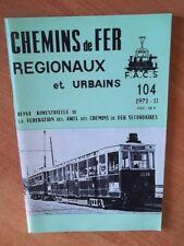 CHEMINS DE FER REGIONAUX ET URBAINS n° 104 dans ce numéro : les trans