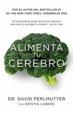 Alimenta Tu Cerebro: El Sorprendente Poder de La Flora Intestinal Para Sanar y P