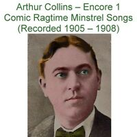 Arthur Collins – Encore 1  Comic Ragtime Minstrel Songs (1905-1908) - New CD