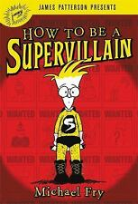 HOW TO BE A SUPERVILLAIN - FRY, MICHAEL/ PATTERSON, JAMES (FRW) - NEW HARDCOVER